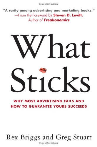 What Sticks: Why Most Advertising Fails and How to Guarantee Yours Succeeds: Briggs, Rex, Stuart, ...