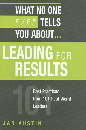 9781419584343: What No One Ever Tells You About Leading for Results: Best Practices from 101 Real-World Leaders