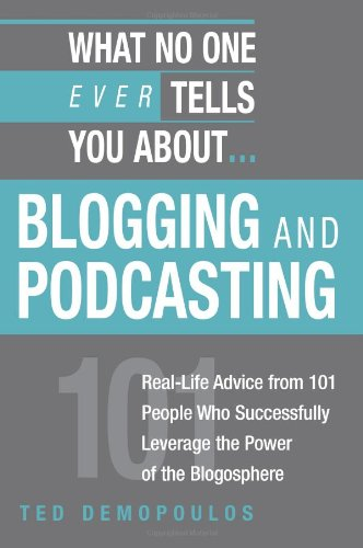 What No One Tells You About.Blogging and Podcasting: Real-Life Advice from 101 People Who Success...