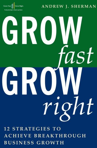 Grow Fast Grow Right: 12 Strategies to Achieve Break-Through Business Growth (1419593242) by Andrew J Sherman