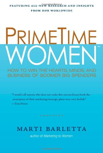 9781419593307: PrimeTime Women: How to Win the Hearts, Minds, and Business of Boomer Big Spenders