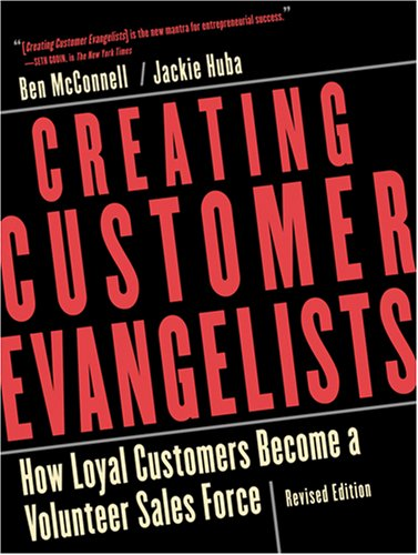 9781419597213: Creating Customer Evangelists: How Loyal Customers Become a Volunteer Sales Force