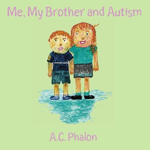Me, My Brother and Autism: Phalon, A. C.