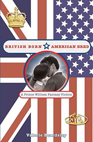 9781419603266: British Born, American Bred: A Prince William Fantasy Fiction