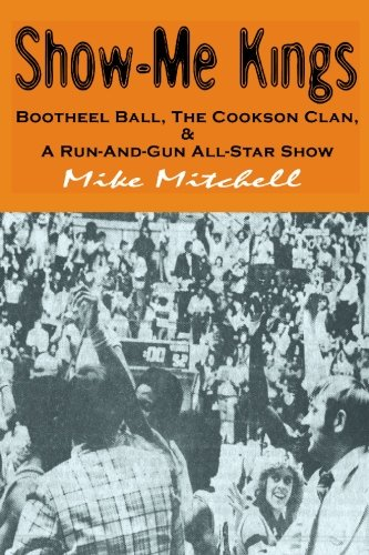 9781419603372: Show-Me Kings: Bootheel Ball, The Cookson Clan, & A Run- And- Gun All-Star Show