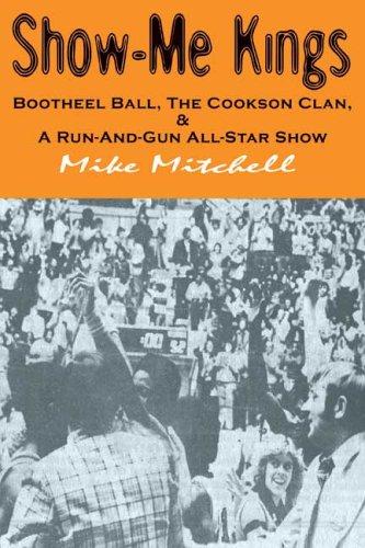 9781419604362: Show-Me Kings: Bootheel Ball, The Cookson Clan, & A Run-And-Gun All-Star Show