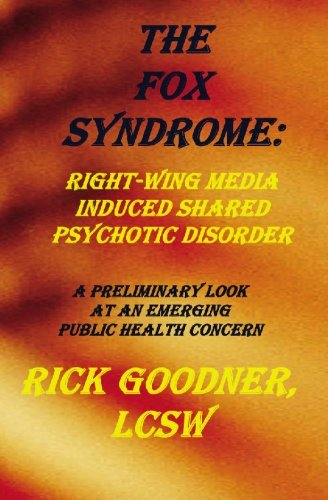 9781419604379: The FOX Syndrome:: Right-Wing Media-Induced Shared Psychotic Disorder