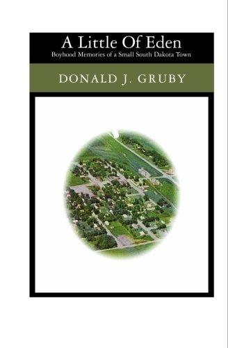 A Little Of Eden: Boyhood Memories of a Small South Dakota Town: Gruby, Donald J.