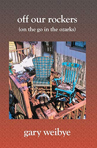 Off Our Rockers: (On the Go in the Ozarks) (1419605798) by Gary Weibye