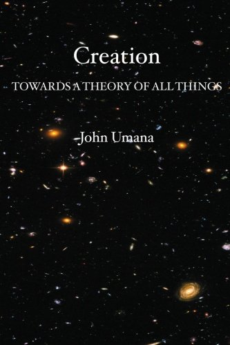 9781419605901: Creation: Towards a Theory of All Things