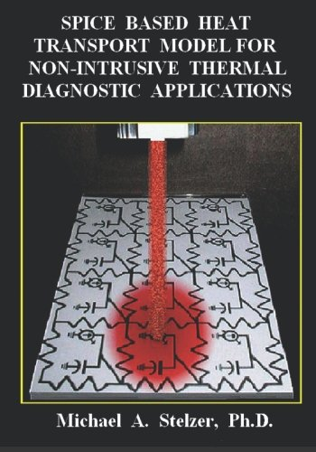 Spice Based Heat Transport Model for Non-Intrusive Thermal Diagnostic Applications: Michael A. ...