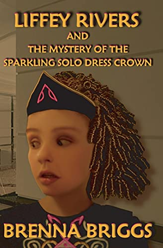 9781419607059: Liffey Rivers and the Mystery of the Sparkling Solo Dress Crown (Liffey Rivers Irish Dancer Mysteries)