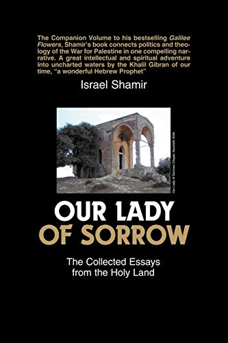 Our Lady of Sorrow: The Collected Essays from the Holy Land: Israel Shamir