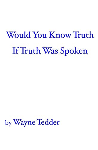 9781419608421: Would You Know Truth If Truth Was Spoken