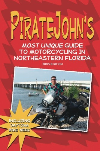 9781419608728: PirateJohn's Most Unique® Guide To Motorcycling In Northeastern Florida, 2005 Edition