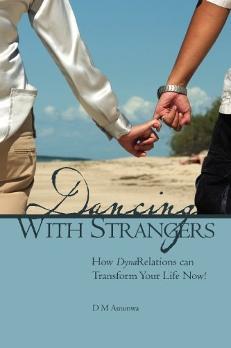 9781419610714: Dancing With Strangers: How DynaRelations can Transform Your Life Now!