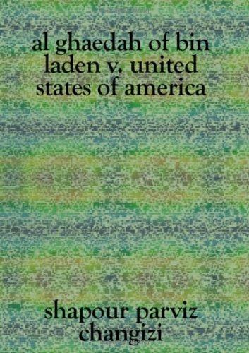 Al Ghaedah of Bin Laden V. United States of America: Changizi, Shapour Parviz