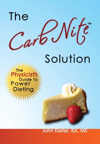 The Carb Nite Solution: The Physicist's Guide to Power Dieting: Kiefer, John