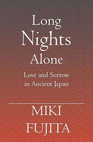 Long Nights Alone: Love and Sorrow in Ancient Japan: Miki Fujita