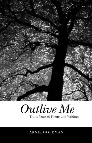 Outlive Me: Thirty Years of Poems and Writings: Arnie Goldman