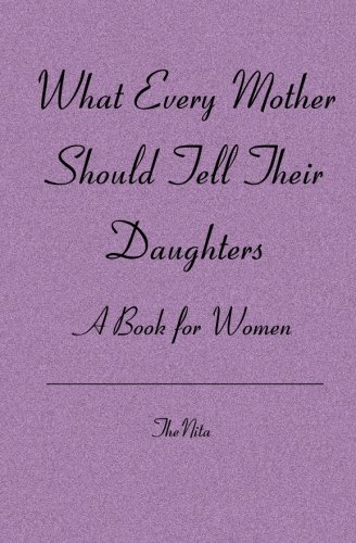 9781419615948: What Every Mother Should Tell Their Daughters: A Book for Women