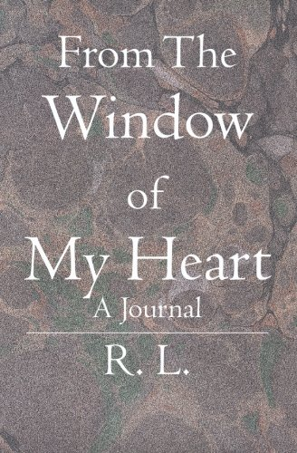 From The Window of My Heart: A Journal: L., R