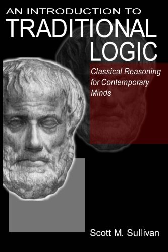 9781419616716: An Introduction To Traditional Logic: Classical Reasoning For Contemporary Minds