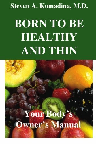 Born to Be Healthy And Thin: Komadina, Steven A. M.D.