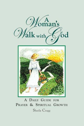 A Woman's Walk with God: A Daily Guide to Prayer and Spiritual Growth (9781419617560) by Sheila Cragg