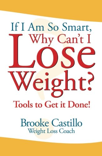 9781419618475: If I'm So Smart, Why Can't I Lose Weight?: Tools to Get it Done