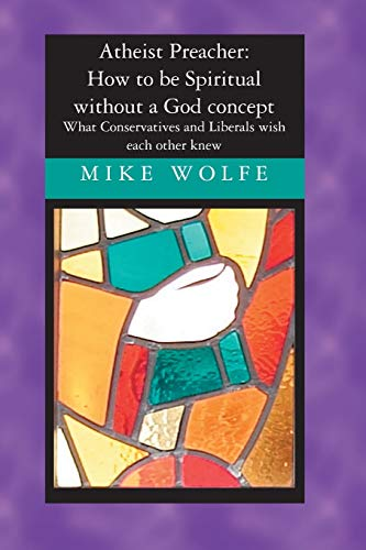 9781419619342: Atheist Preacher: How to be Spiritual without a God concept: What Conservatives and Liberals wish each other knew