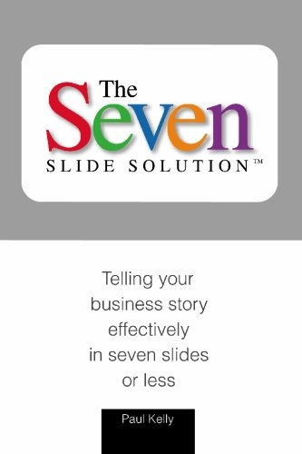 9781419620034: 7-Slide Solution(tm): Telling Your Business Story In 7 Slides or Less