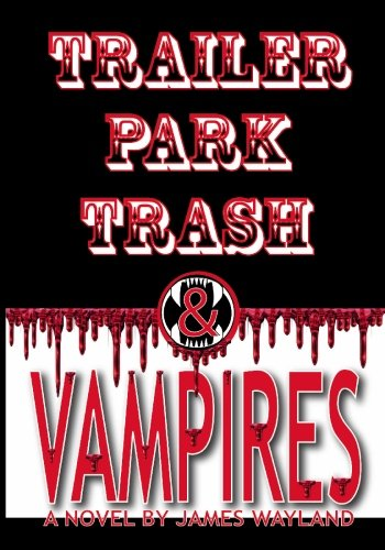 Trailer Park Trash & Vampires: Wayland, James