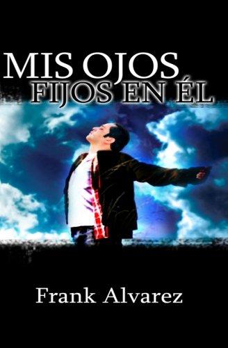 MIS Ojos Fijos En El: My Eyes Fix Upon Him: Frank Alvarez