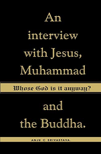 9781419621475: Whose God Is It Anyway?: An Interview with Jesus, Muhammad,and The Buddha