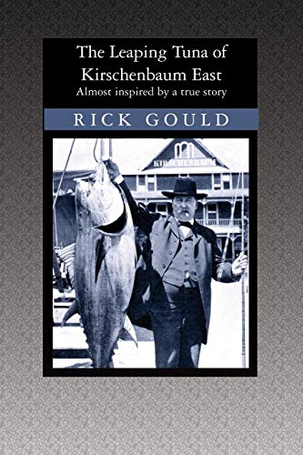 The Leaping Tuna of Kirschenbaum East : Rick Gould