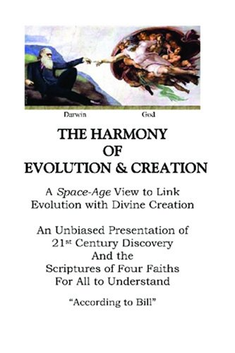 The Harmony of Evolution & Creation: A Space-Age View to Link Evolution with.: Technical ...