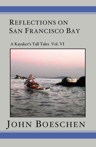 Reflections on San Francisco Bay: A Kayaker' Tall Tales: Boeschen, John