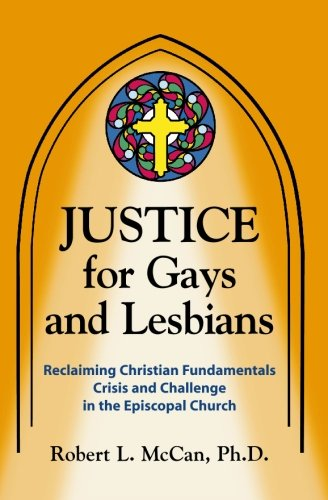 9781419626364: Justice for Gays and Lesbians: Reclaiming Christian Fundamentals Crisis and Challenge in the Episcopal Church