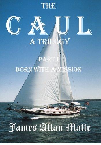 The Caul a Trilogy Part I Born with a Mission: James Allan Matte