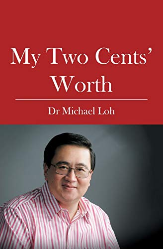 My Two Cents' Worth: Loh, Dr Michael