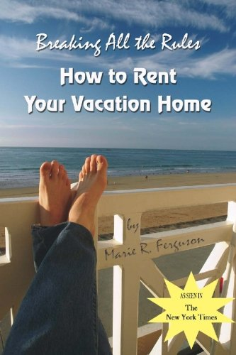 9781419628115: Breaking All the Rules: How to Rent Your Vacation Home including Welcome Book