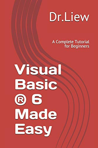 Visual basic ® 6 made easy: a complete tutorial for beginners: dr.