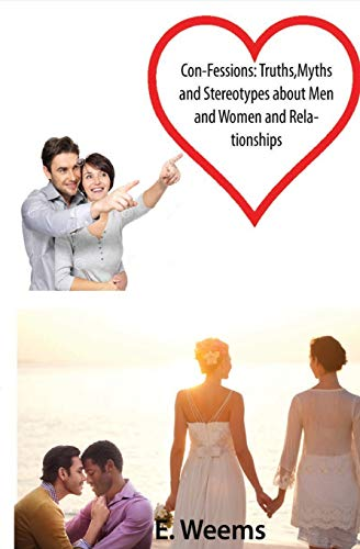 Con-Fessions: Truths, Myths and Stereotypes About Men and Women and Relationships: Weems, E.