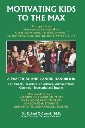 Motivating Kids To The Max: Motivating Kids to the Max: Richard O'Connell Ed.D Ed.D