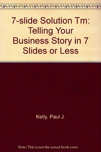 9781419630095: 7-Slide Solution(tm): Telling Your Business Story In 7 Slides or Less