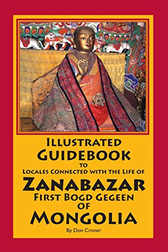 Illustrated Guidebook to Locales Connected with the Life of Zanabazar: First Bogd Gegeen Of ...