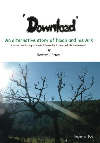 Download: An Alternative Story of Noah and His Ark: Howard J. Peters