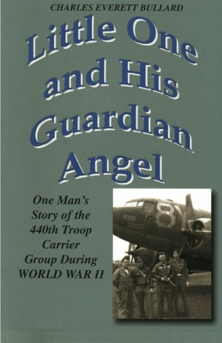 9781419632082: Little One and His Guardian Angel: One Mans Story Of Ohe 440th Troop Carrier Group During World War 2