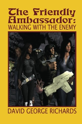 The Friendly Ambassador: Walking with the Enemy: David George Richards